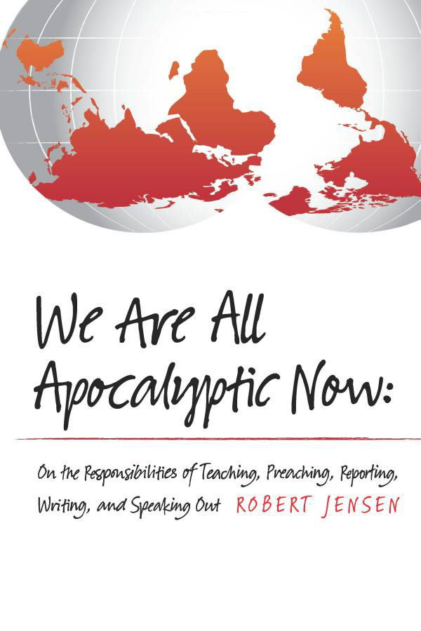 We Are All Apocalyptic Now by Robert Jensen